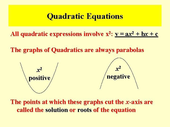 Quadratic Equations All quadratic expressions involve x 2: y = ax 2 + bx
