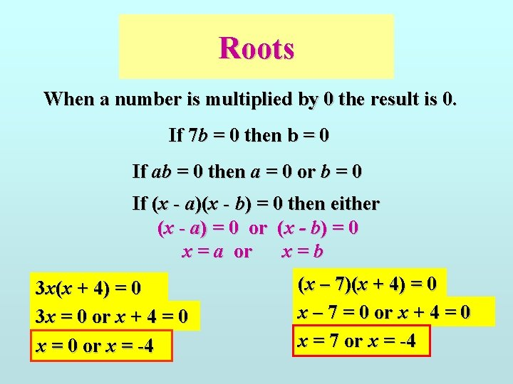 Roots When a number is multiplied by 0 the result is 0. If 7