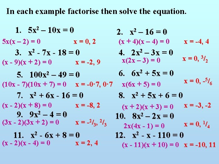 In each example factorise then solve the equation. 1. 5 x 2 – 10