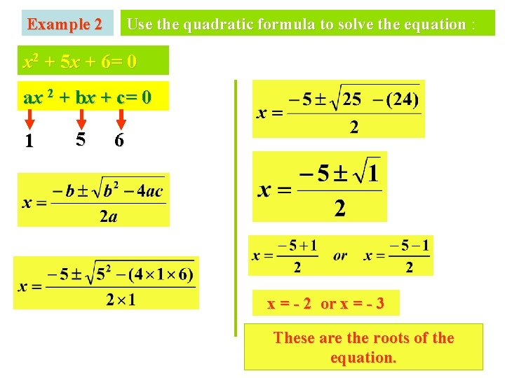 Example 2 Use the quadratic formula to solve the equation : x 2 +