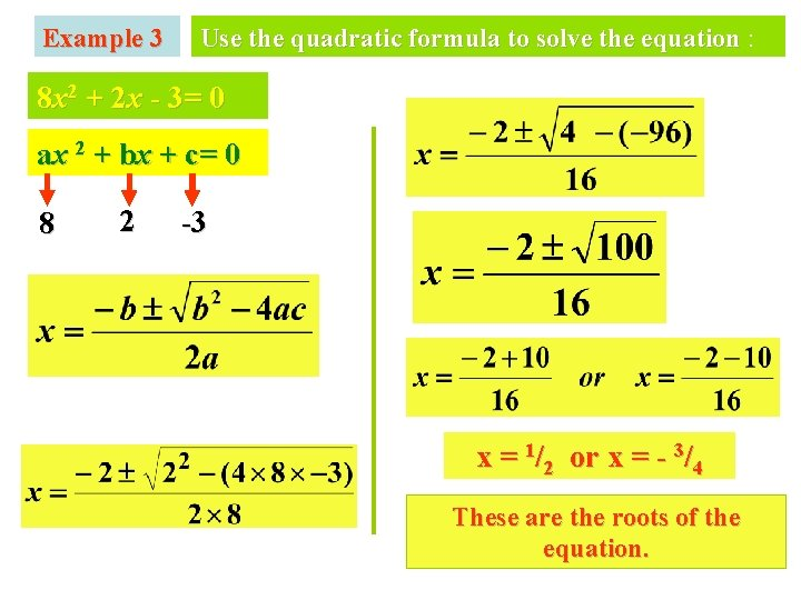 Example 3 Use the quadratic formula to solve the equation : 8 x 2