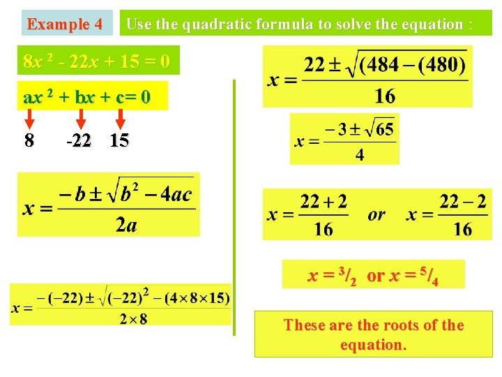 Example 4 Use the quadratic formula to solve the equation : 8 x 2
