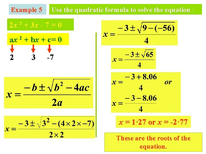 Example 5 Use the quadratic formula to solve the equation : 2 x 2