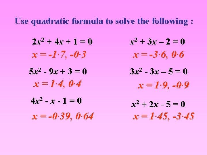 Use quadratic formula to solve the following : 2 x 2 + 4 x