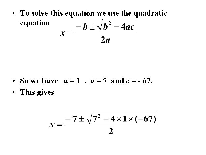 • To solve this equation we use the quadratic equation • So we