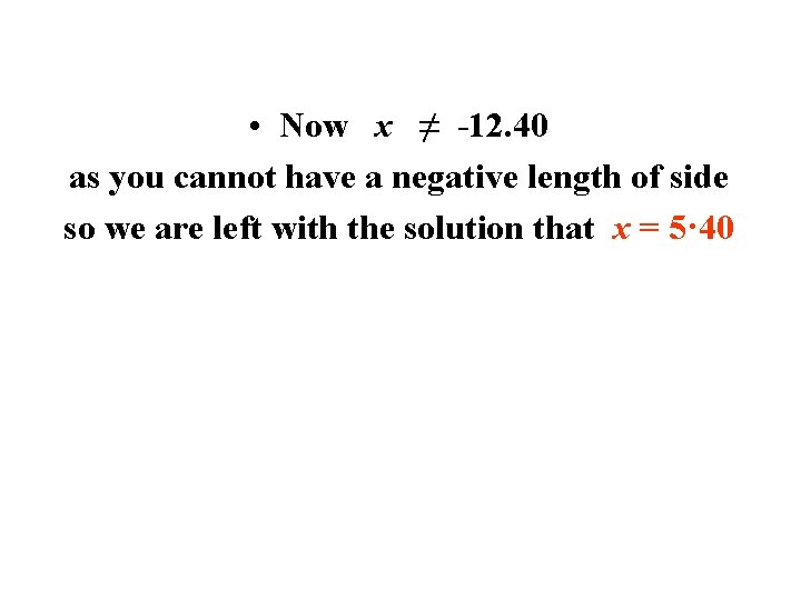 • Now x ≠ -12. 40 as you cannot have a negative length