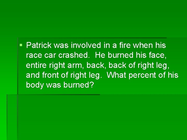 § Patrick was involved in a fire when his race car crashed. He burned