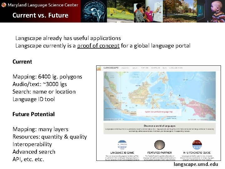 Current vs. Future Langscape already has useful applications Langscape currently is a proof of