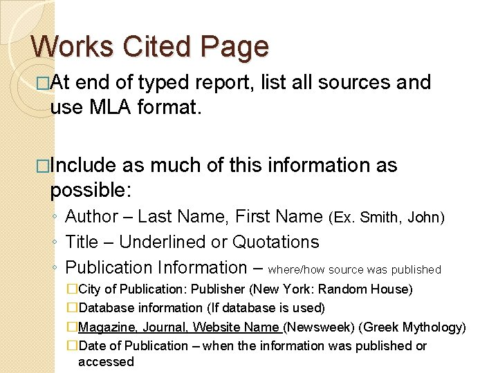 Works Cited Page �At end of typed report, list all sources and use MLA