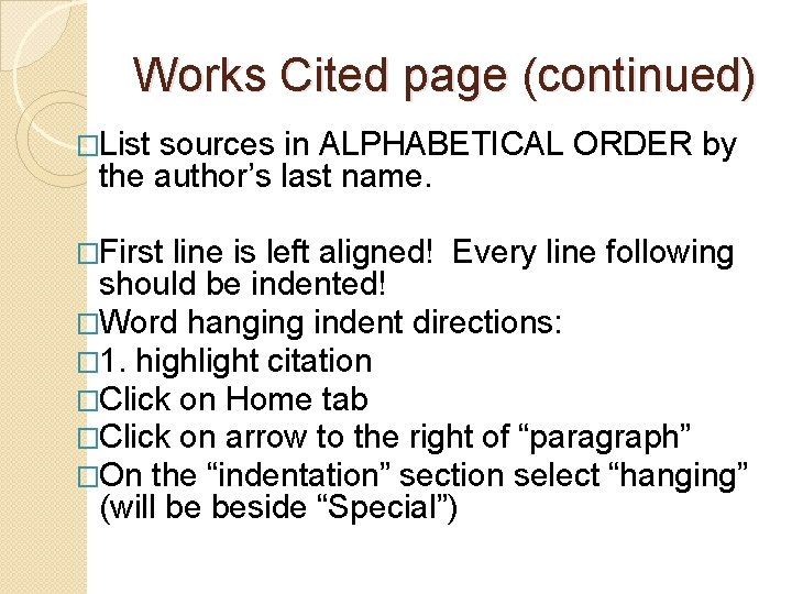 Works Cited page (continued) �List sources in ALPHABETICAL ORDER by the author's last name.