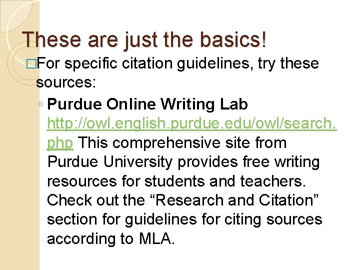 These are just the basics! �For specific citation guidelines, try these sources: ◦ Purdue