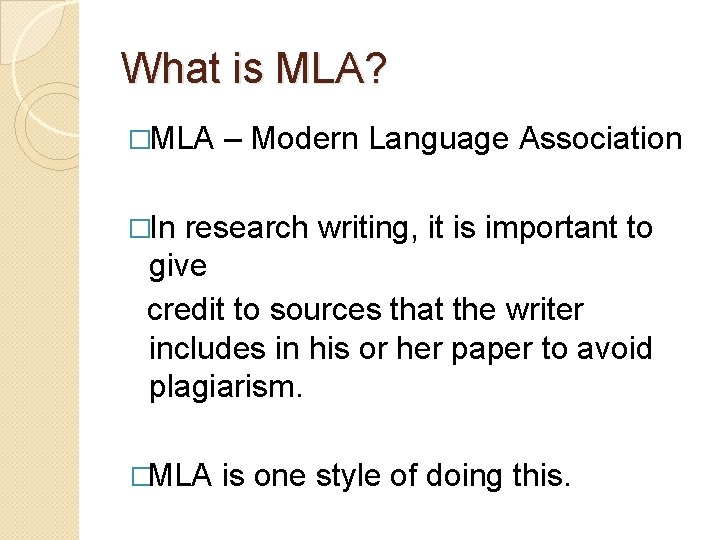What is MLA? �MLA – Modern Language Association �In research writing, it is important