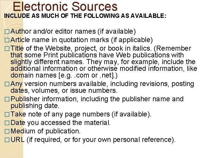 Electronic Sources INCLUDE AS MUCH OF THE FOLLOWING AS AVAILABLE: � Author and/or editor