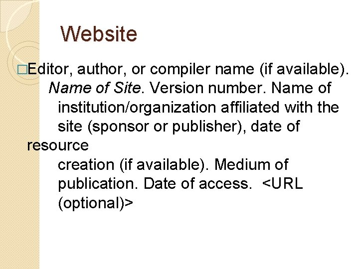 Website �Editor, author, or compiler name (if available). Name of Site. Version number. Name