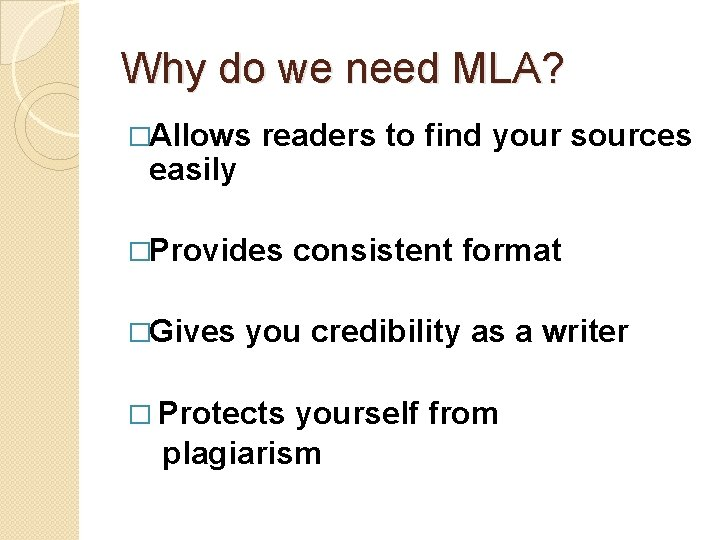 Why do we need MLA? �Allows easily readers to find your sources �Provides �Gives