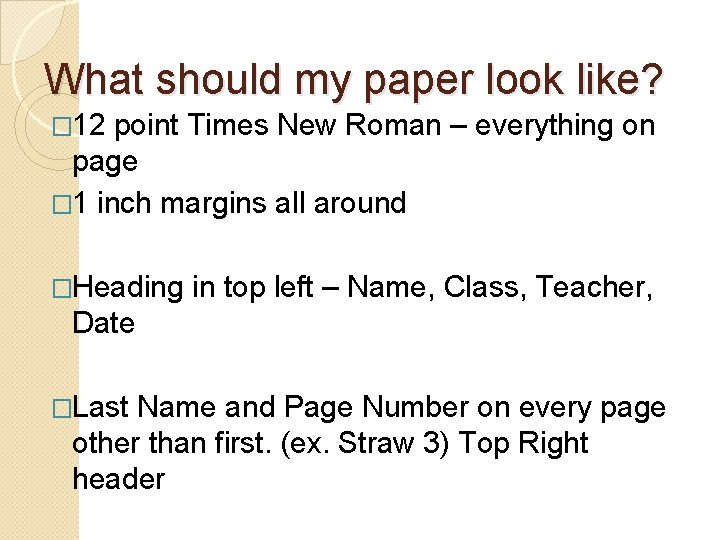 What should my paper look like? � 12 point Times New Roman – everything