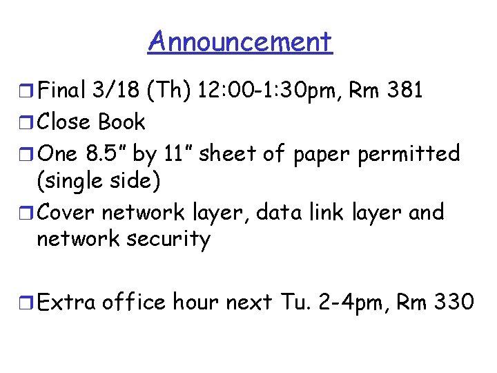 Announcement r Final 3/18 (Th) 12: 00 -1: 30 pm, Rm 381 r Close