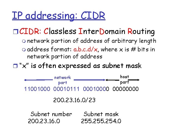 IP addressing: CIDR r CIDR: Classless Inter. Domain Routing m network portion of address