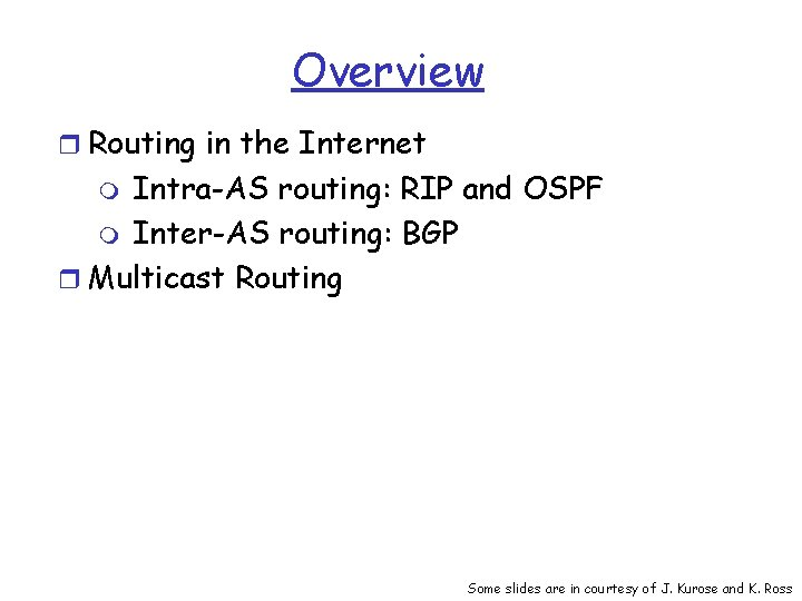 Overview r Routing in the Internet Intra-AS routing: RIP and OSPF m Inter-AS routing:
