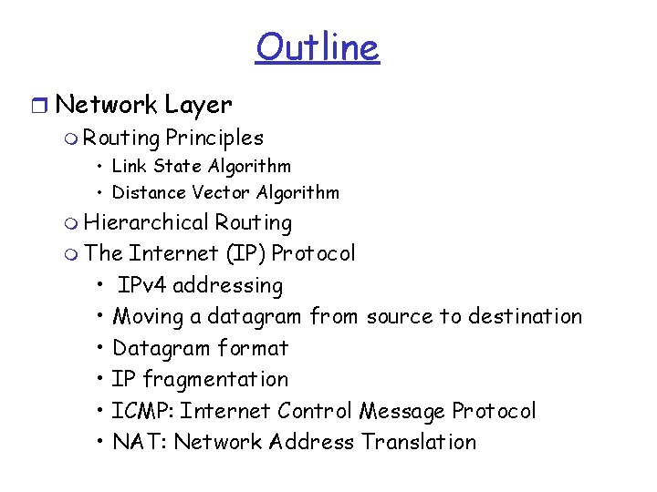 Outline r Network Layer m Routing Principles • Link State Algorithm • Distance Vector