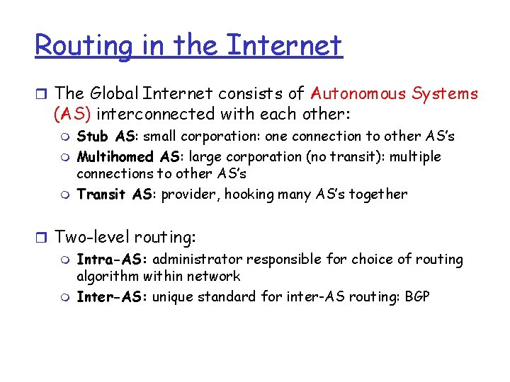 Routing in the Internet r The Global Internet consists of Autonomous Systems (AS) interconnected