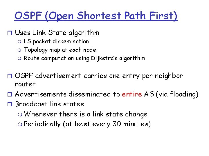 OSPF (Open Shortest Path First) r Uses Link State algorithm m LS packet dissemination