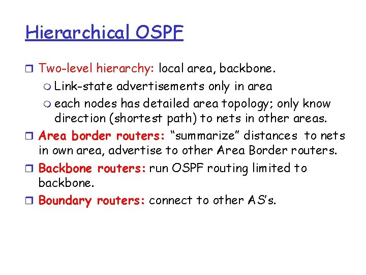Hierarchical OSPF r Two-level hierarchy: local area, backbone. m Link-state advertisements only in area