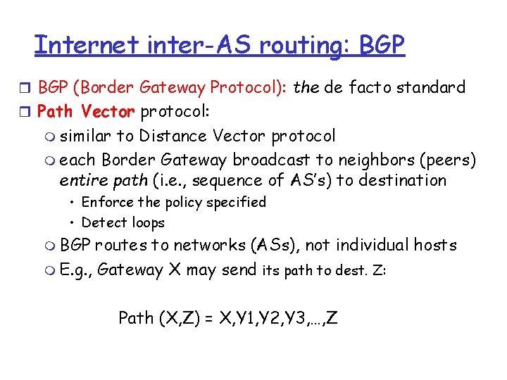 Internet inter-AS routing: BGP r BGP (Border Gateway Protocol): the de facto standard r