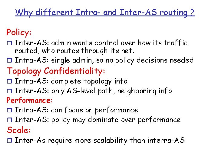 Why different Intra- and Inter-AS routing ? Policy: r Inter-AS: admin wants control over