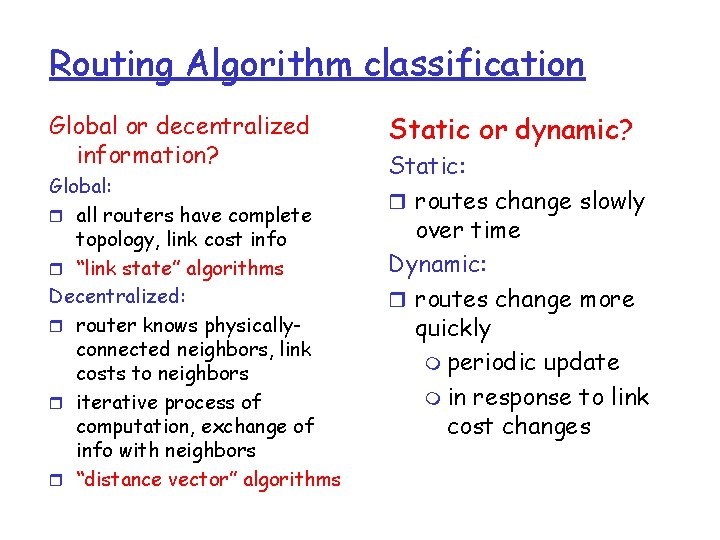 Routing Algorithm classification Global or decentralized information? Global: r all routers have complete topology,