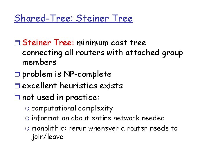 Shared-Tree: Steiner Tree r Steiner Tree: minimum cost tree connecting all routers with attached