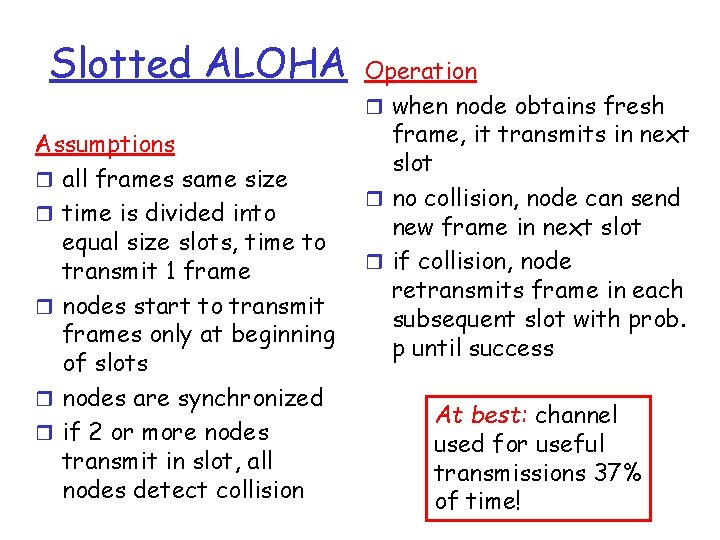 Slotted ALOHA Assumptions r all frames same size r time is divided into equal