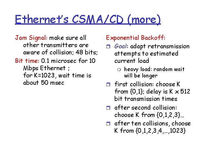 Ethernet's CSMA/CD (more) Jam Signal: make sure all other transmitters are aware of collision;