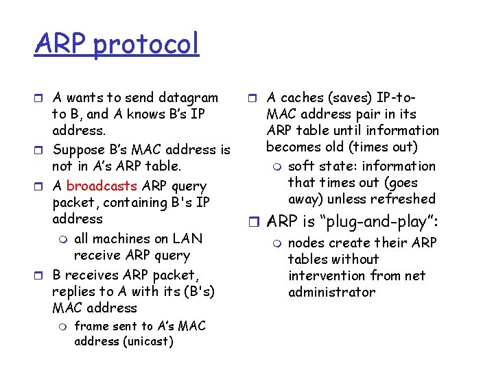 ARP protocol r A wants to send datagram to B, and A knows B's