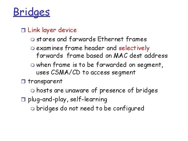 Bridges r Link layer device m stores and forwards Ethernet frames m examines frame