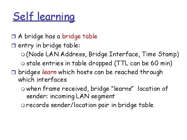 Self learning r A bridge has a bridge table r entry in bridge table: