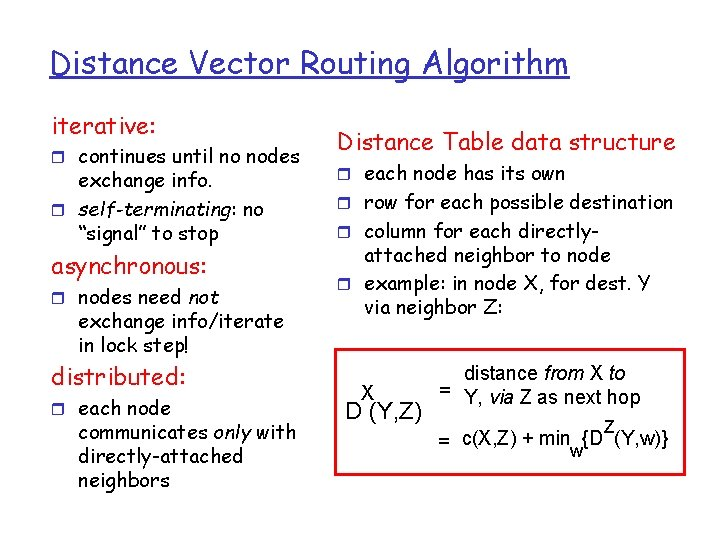 Distance Vector Routing Algorithm iterative: r continues until no nodes exchange info. r self-terminating: