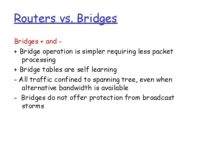 Routers vs. Bridges + and + Bridge operation is simpler requiring less packet processing