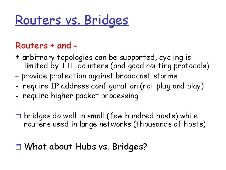 Routers vs. Bridges Routers + and + arbitrary topologies can be supported, cycling is