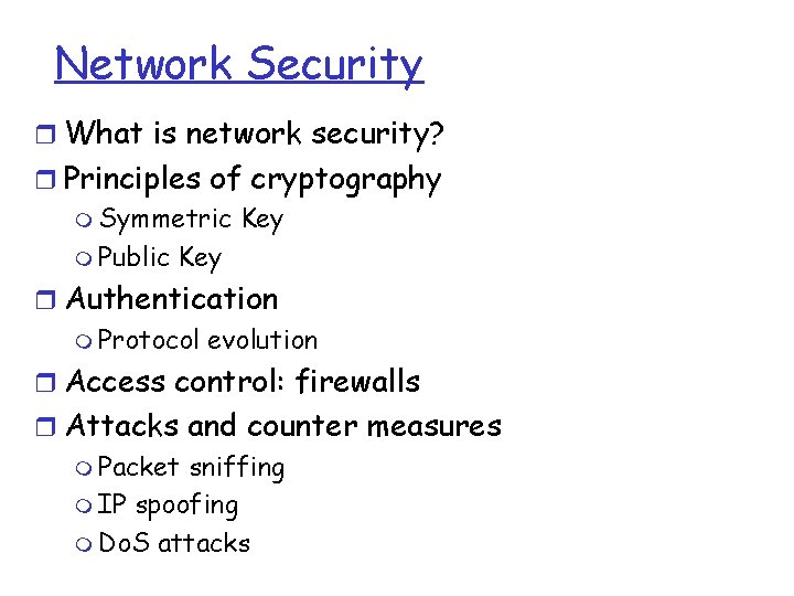 Network Security r What is network security? r Principles of cryptography m Symmetric Key