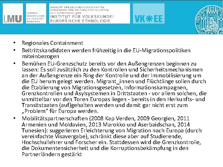 • Regionales Containment • Beitrittskandidaten werden frühzeitig in die EU-Migrationspolitiken miteinbezogen • Bemühen