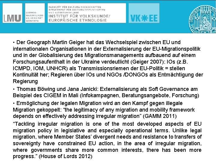 • Der Geograph Martin Geiger hat das Wechselspiel zwischen EU und internationalen Organisationen