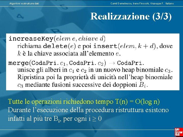 Algoritmi e strutture dati Camil Demetrescu, Irene Finocchi, Giuseppe F. Italiano Realizzazione (3/3) Tutte
