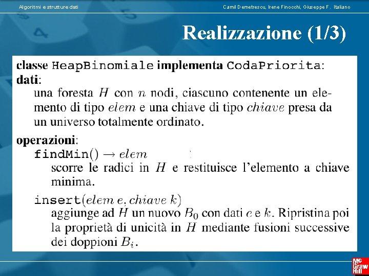 Algoritmi e strutture dati Camil Demetrescu, Irene Finocchi, Giuseppe F. Italiano Realizzazione (1/3)