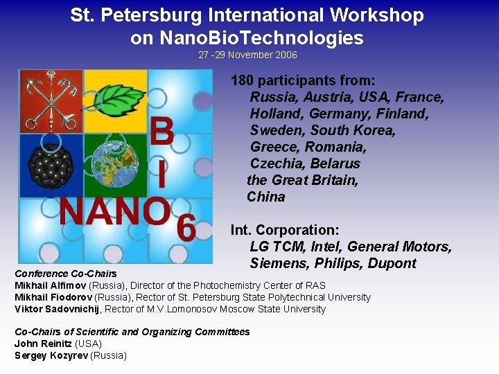 St. Petersburg International Workshop on Nano. Bio. Technologies 27 -29 November 2006 180 participants