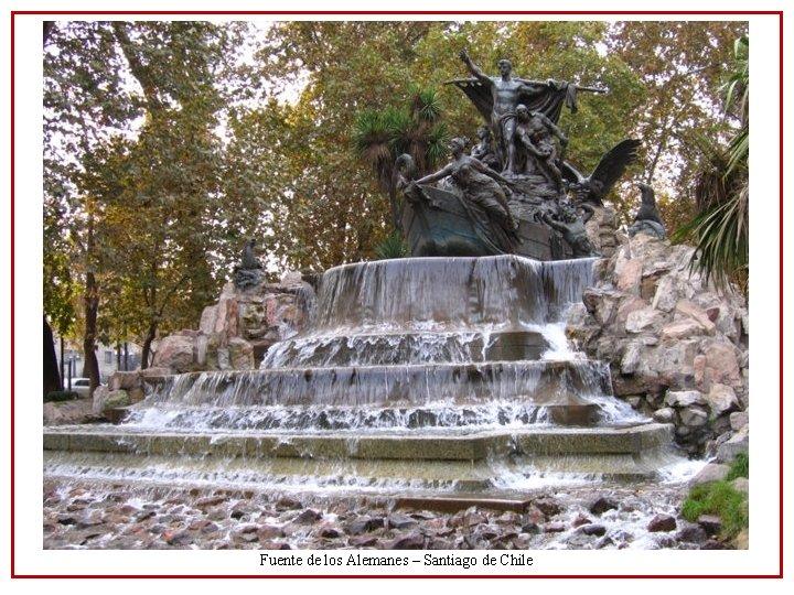 Fuente de los Alemanes – Santiago de Chile