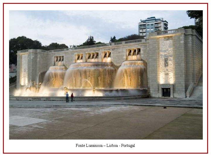Fonte Luminosa – Lisboa - Portugal