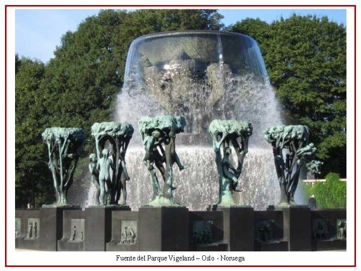 Fuente del Parque Vigeland – Oslo - Noruega