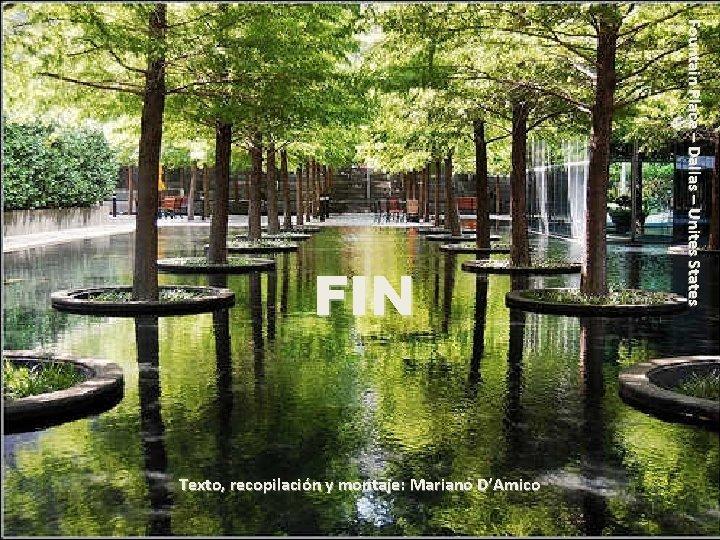 Texto, recopilación y montaje: Mariano D'Amico Fountain Place – Dallas – Unites States FIN