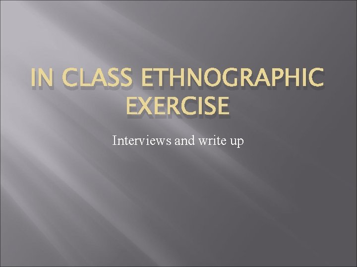 IN CLASS ETHNOGRAPHIC EXERCISE Interviews and write up